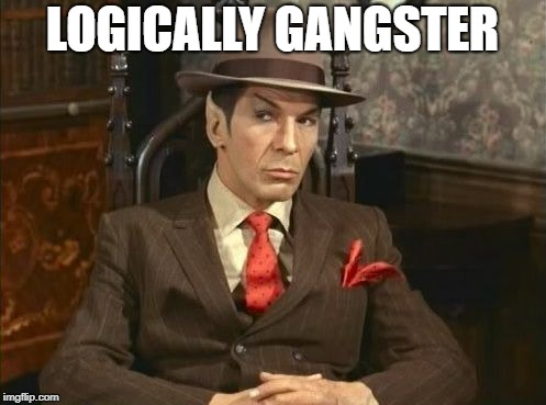 logical | LOGICALLY GANGSTER | image tagged in logical | made w/ Imgflip meme maker