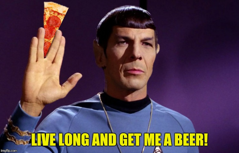LIVE LONG AND GET ME A BEER! | made w/ Imgflip meme maker
