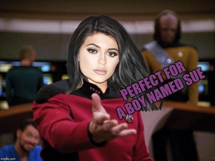 Kylie on Deck | PERFECT FOR A BOY NAMED SUE | image tagged in kylie on deck | made w/ Imgflip meme maker