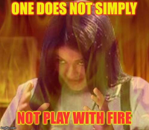 ONE DOES NOT SIMPLY NOT PLAY WITH FIRE | made w/ Imgflip meme maker