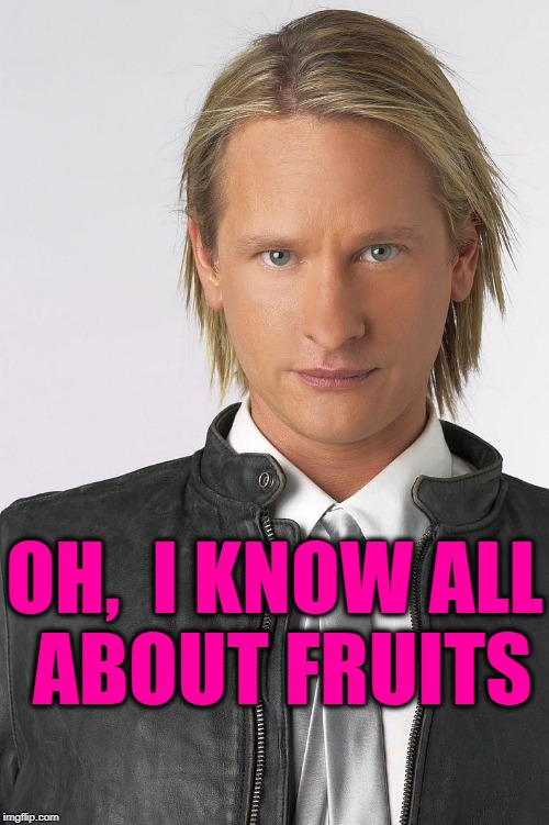 OH,  I KNOW ALL ABOUT FRUITS | made w/ Imgflip meme maker