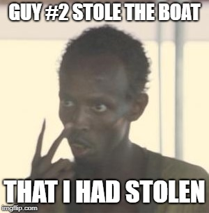 GUY #2 STOLE THE BOAT THAT I HAD STOLEN | made w/ Imgflip meme maker