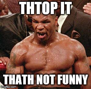 THTOP IT THATH NOT FUNNY | made w/ Imgflip meme maker