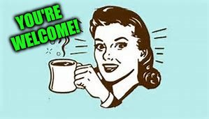 cheers with coffee | YOU'RE WELCOME! | image tagged in cheers with coffee | made w/ Imgflip meme maker
