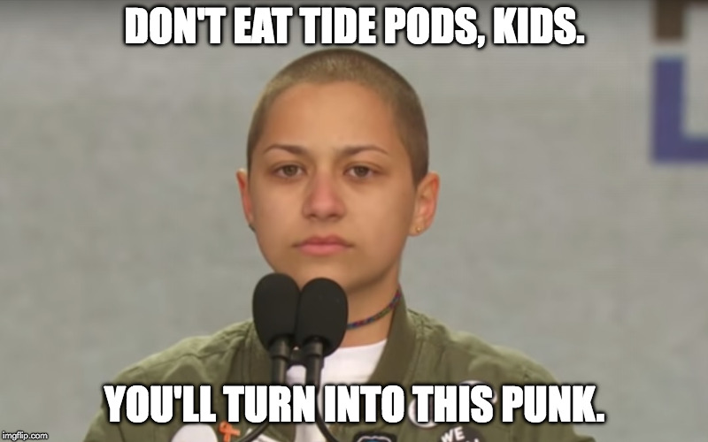 DON'T EAT TIDE PODS, KIDS. YOU'LL TURN INTO THIS PUNK. | image tagged in emma gonzalez | made w/ Imgflip meme maker