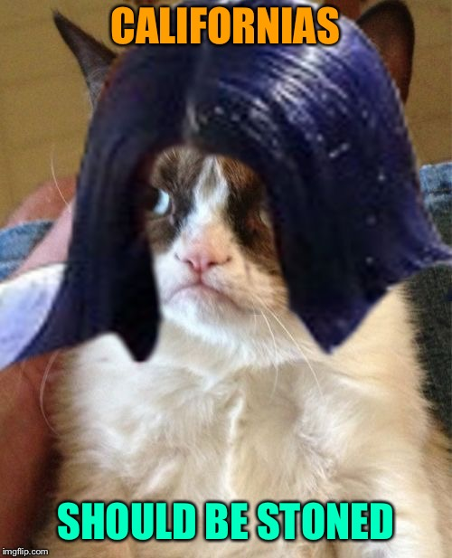 Grumpy Mima | CALIFORNIAS SHOULD BE STONED | image tagged in grumpy mima | made w/ Imgflip meme maker