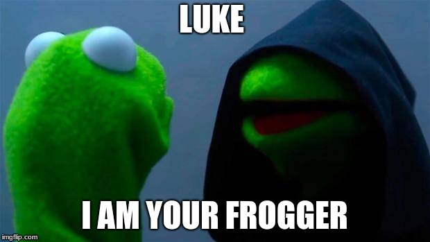 What???? | LUKE I AM YOUR FROGGER | image tagged in meme | made w/ Imgflip meme maker