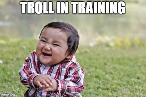 Evil Toddler Meme | TROLL IN TRAINING | image tagged in memes,evil toddler | made w/ Imgflip meme maker