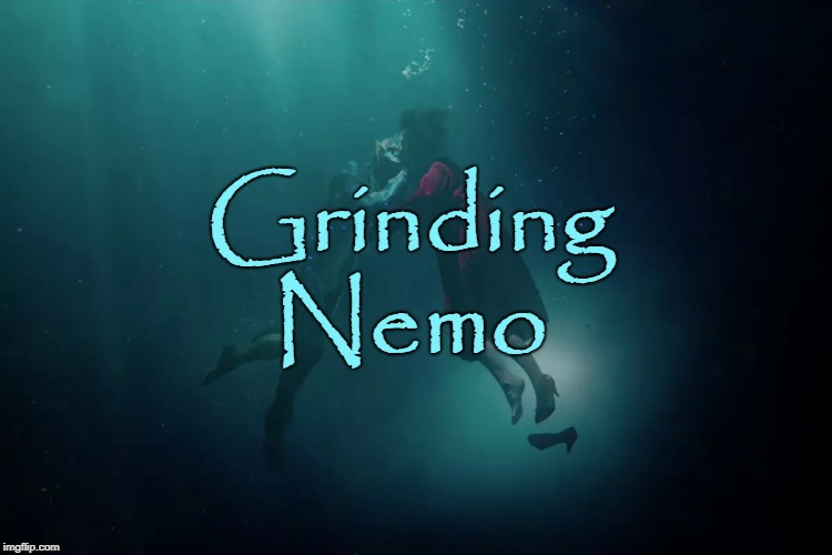 Honest Movie Title  | Grinding Nemo | image tagged in the shape of water,nemo,movie,hollywood,love story,memes | made w/ Imgflip meme maker