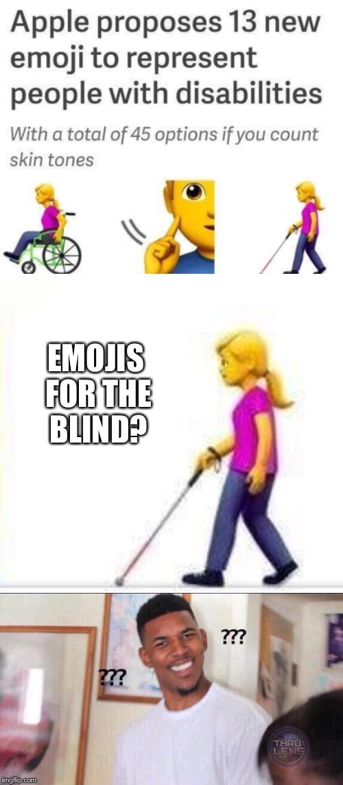 Representing those who can't see they're being represented | EMOJIS FOR THE BLIND? | image tagged in apple,handicapped,memes | made w/ Imgflip meme maker