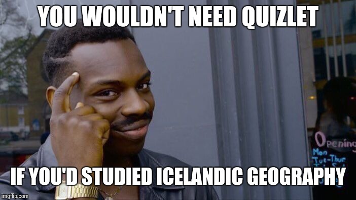 Roll Safe Think About It Meme | YOU WOULDN'T NEED QUIZLET IF YOU'D STUDIED ICELANDIC GEOGRAPHY | image tagged in memes,roll safe think about it | made w/ Imgflip meme maker