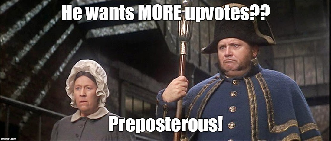 He wants MORE upvotes?? Preposterous! | made w/ Imgflip meme maker