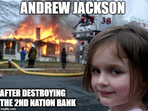 Disaster Girl Meme | ANDREW JACKSON AFTER DESTROYING THE 2ND NATION BANK | image tagged in memes,disaster girl | made w/ Imgflip meme maker