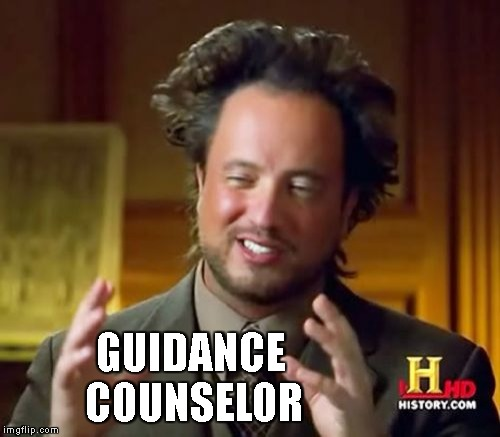 Ancient Aliens Meme | GUIDANCE COUNSELOR | image tagged in memes,ancient aliens | made w/ Imgflip meme maker