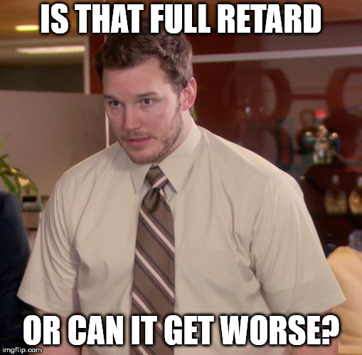 Afraid To Ask Andy Meme | IS THAT FULL RETARD OR CAN IT GET WORSE? | image tagged in memes,afraid to ask andy | made w/ Imgflip meme maker