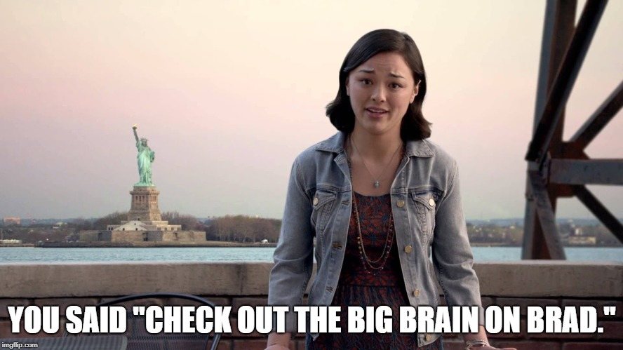 "Big Brain on Brad | YOU SAID ""CHECK OUT THE BIG BRAIN ON BRAD."" 