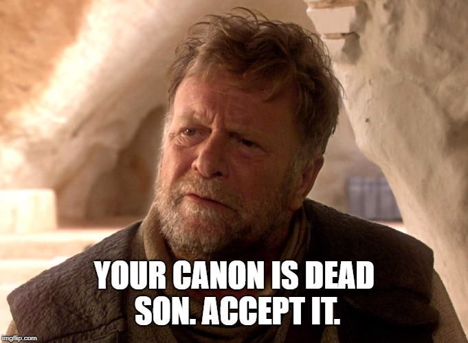 Your canon is dead | YOUR CANON IS DEAD SON. ACCEPT IT. | image tagged in star wars,canon | made w/ Imgflip meme maker