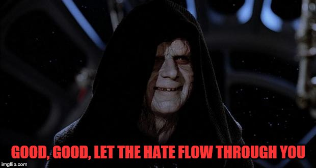 GOOD, GOOD, LET THE HATE FLOW THROUGH YOU | made w/ Imgflip meme maker