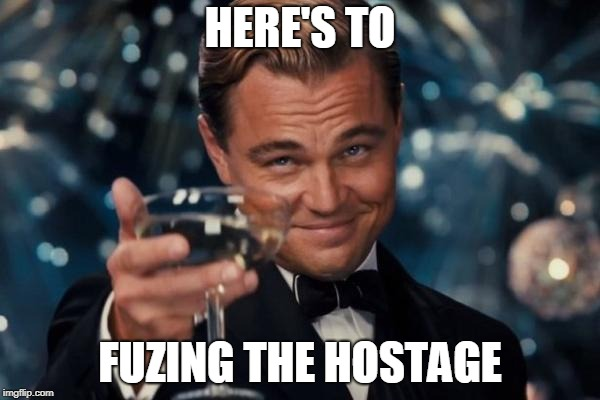 Leonardo Dicaprio Cheers Meme | HERE'S TO FUZING THE HOSTAGE | image tagged in memes,leonardo dicaprio cheers | made w/ Imgflip meme maker