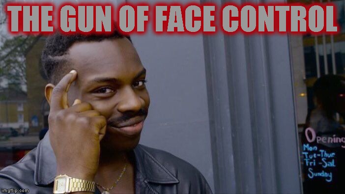 Roll Safe Think About It Meme | THE GUN OF FACE CONTROL | image tagged in memes,roll safe think about it | made w/ Imgflip meme maker