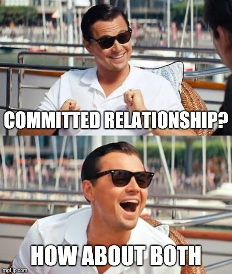 COMMITTED RELATIONSHIP? HOW ABOUT BOTH | made w/ Imgflip meme maker