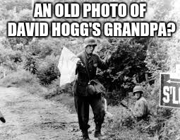 AN OLD PHOTO OF DAVID HOGG'S GRANDPA? | image tagged in surrender | made w/ Imgflip meme maker