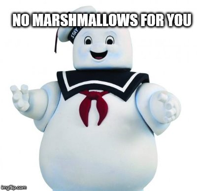 NO MARSHMALLOWS FOR YOU | made w/ Imgflip meme maker
