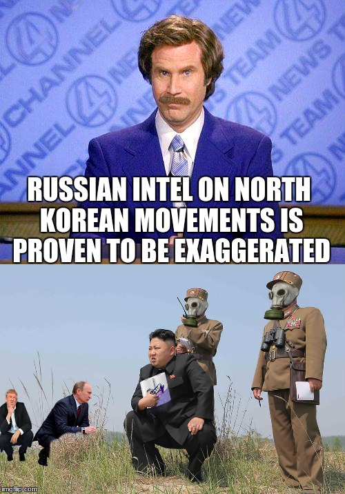 ok I guess it's still a WMD... | RUSSIAN INTEL ON NORTH KOREAN MOVEMENTS IS PROVEN TO BE EXAGGERATED | image tagged in anchorman news update,kim jong un,vladimir putin,donald trump | made w/ Imgflip meme maker