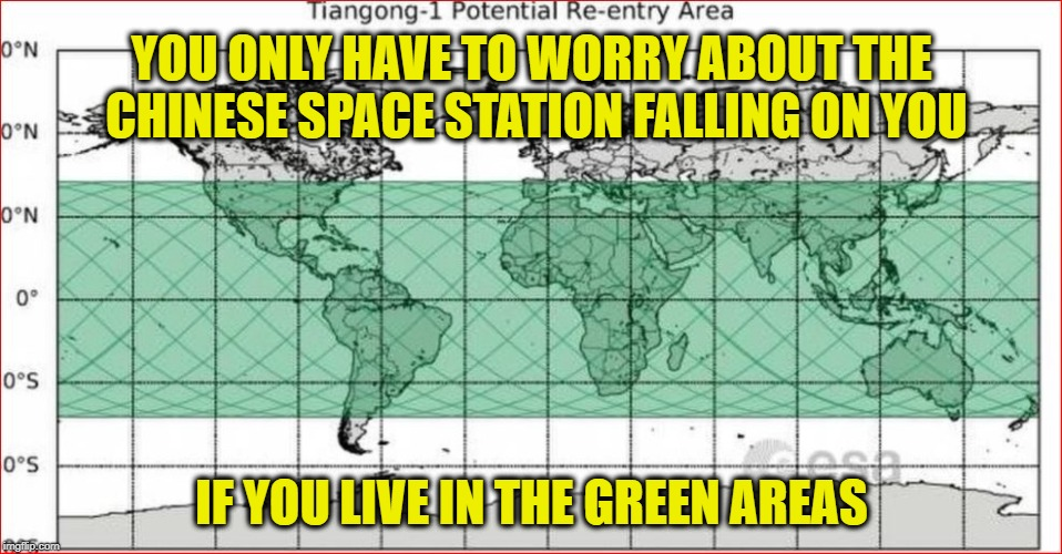 Chinese Space Station | YOU ONLY HAVE TO WORRY ABOUT THE CHINESE SPACE STATION FALLING ON YOU IF YOU LIVE IN THE GREEN AREAS | image tagged in littering,space,china | made w/ Imgflip meme maker
