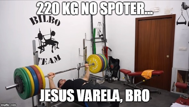 Jesus Varela  |  220 KG NO SPOTER... JESUS VARELA, BRO | image tagged in bench press,bilbo team,fitness,naty,training,spain | made w/ Imgflip meme maker