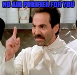 NO AIR PURIFIER FOR YOU | made w/ Imgflip meme maker