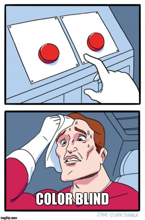 Two Buttons Meme | COLOR BLIND | image tagged in memes,two buttons | made w/ Imgflip meme maker