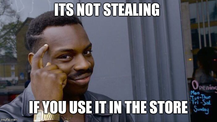 Roll Safe Think About It Meme | ITS NOT STEALING IF YOU USE IT IN THE STORE | image tagged in memes,roll safe think about it | made w/ Imgflip meme maker