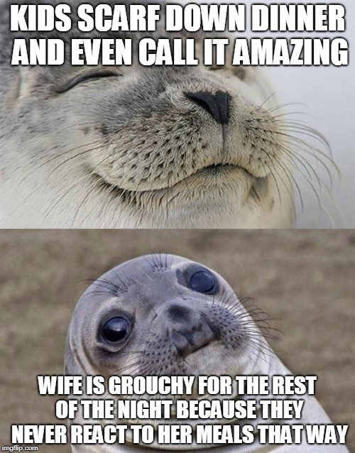 Short Satisfaction VS Truth Meme | KIDS SCARF DOWN DINNER AND EVEN CALL IT AMAZING WIFE IS GROUCHY FOR THE REST OF THE NIGHT BECAUSE THEY NEVER REACT TO HER MEALS THAT WAY | image tagged in memes,short satisfaction vs truth,AdviceAnimals | made w/ Imgflip meme maker