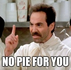 NO PIE FOR YOU | made w/ Imgflip meme maker