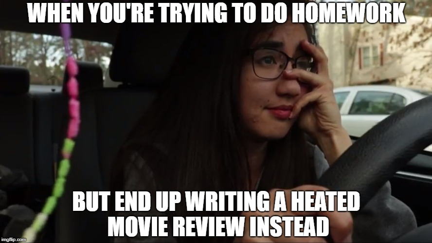 WHEN YOU'RE TRYING TO DO HOMEWORK BUT END UP WRITING A HEATED MOVIE REVIEW INSTEAD | image tagged in sad | made w/ Imgflip meme maker