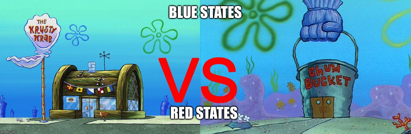 BLUE STATES RED STATES | image tagged in krusty krab vs chum bucket | made w/ Imgflip meme maker