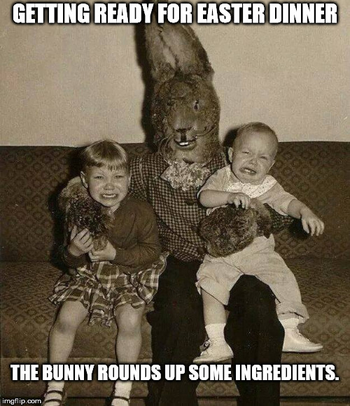 Are you having the neighbor kids for dinner this Easter? | GETTING READY FOR EASTER DINNER THE BUNNY ROUNDS UP SOME INGREDIENTS. | image tagged in easter bunny,holiday meals,kids,cannibalism,yummy | made w/ Imgflip meme maker