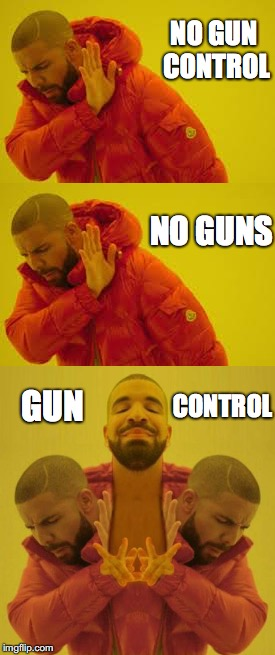 No False Dichotomy  | NO GUN CONTROL GUN NO GUNS CONTROL | image tagged in drake,gun control,2nd amendment,guns,mass shootings,school shooting | made w/ Imgflip meme maker