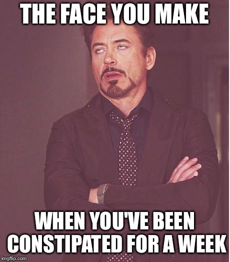 Face You Make Robert Downey Jr Meme | THE FACE YOU MAKE WHEN YOU'VE BEEN CONSTIPATED FOR A WEEK | image tagged in memes,face you make robert downey jr | made w/ Imgflip meme maker