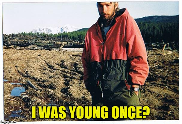 I WAS YOUNG ONCE? | made w/ Imgflip meme maker