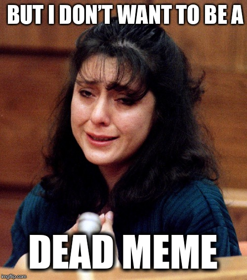 lorena-bobbitt | BUT I DON'T WANT TO BE A DEAD MEME | image tagged in lorena-bobbitt,dead memes week,memes | made w/ Imgflip meme maker