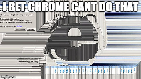 Google Chrome | I BET CHROME CANT DO THAT | image tagged in memes,funny,internet explorer,chrome,error window | made w/ Imgflip meme maker
