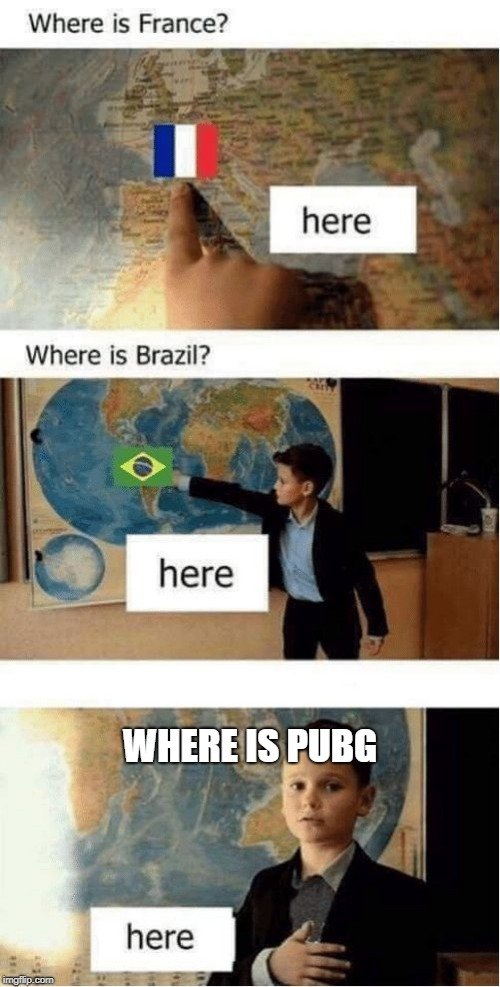 PUBG <3 |  WHERE IS PUBG | image tagged in where is france,where is pubg,pubg,still a better love story than twilight | made w/ Imgflip meme maker
