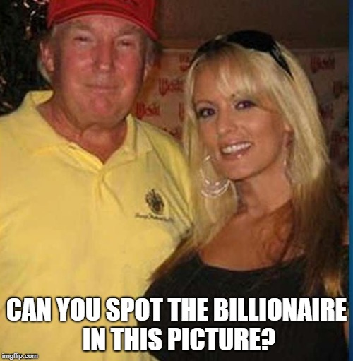 Can you spot the billionaire in this pic? I'll give you a hint.  His mammaries are a little bit smaller. | CAN YOU SPOT THE BILLIONAIRE IN THIS PICTURE? | image tagged in trump and stormy,donald trump,stormy daniels | made w/ Imgflip meme maker