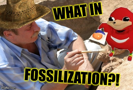 Dead Memes Week! A thecoffeemaster and SilicaSandwhich Event! March 23-29 | WHAT IN FOSSILIZATION?! | image tagged in dead memes week,what in tarnation,tide pods,do you know the way,ugandan knuckles | made w/ Imgflip meme maker