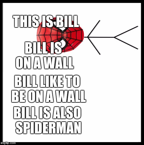 Be Like Bill Meme | THIS IS BILL BILL IS ON A WALL BILL LIKE TO BE ON A WALL BILL IS ALSO SPIDERMAN | image tagged in memes,be like bill | made w/ Imgflip meme maker