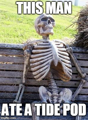 TIDE POD | THIS MAN ATE A TIDE POD | image tagged in memes,waiting skeleton,tide pods | made w/ Imgflip meme maker