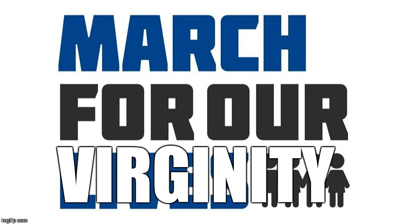 March For Our Virginity | VIRGINITY | image tagged in blessed | made w/ Imgflip meme maker