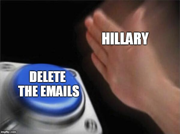 Blank Nut Button Meme | HILLARY DELETE THE EMAILS | image tagged in memes,blank nut button | made w/ Imgflip meme maker